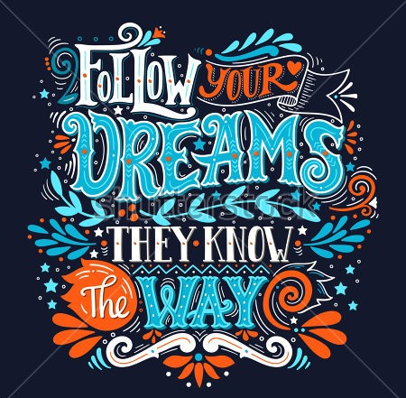 stock-vector-follow-your-dreams-they-know-the-way-inspirational-quote-hand-drawn-vintage-illustration-with-43464[729].jpg